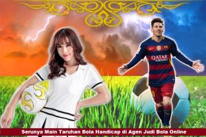 Serunya Main Taruhan Bola Handicap di Agen Judi Bola Online